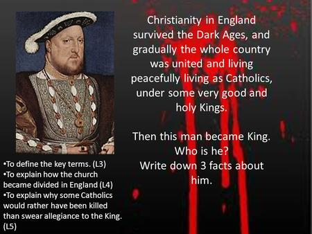 Christianity in England survived the Dark Ages, and gradually the whole country was united and living peacefully living as Catholics, under some very good.