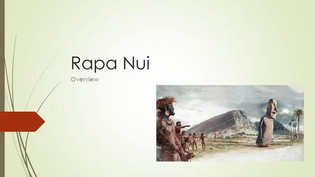 Rapa Nui Overview. Rapa Nui (Easter Island) Polynesian Discovery  The date of Polynesian discovery is disputed by historians:  300-400 CE  700-800.