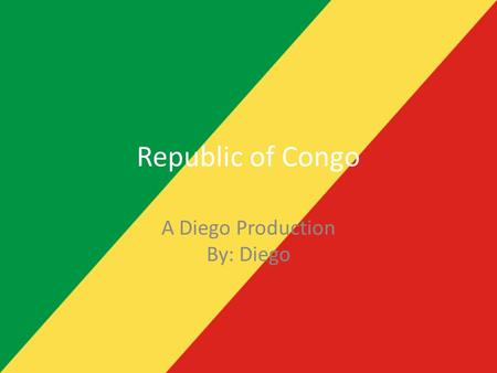 Republic of Congo A Diego Production By: Diego. Republic Of Congo Coat of arms.