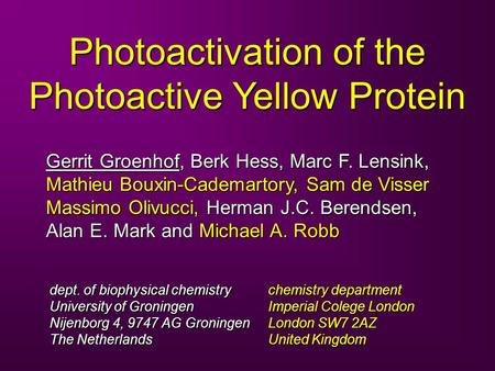Photoactivation of the Photoactive Yellow Protein chemistry department Imperial Colege London London SW7 2AZ United Kingdom Gerrit Groenhof, Berk Hess,