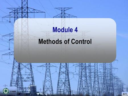 ©2008 4-1 Methods of Control Module 4. ©2008 4-2 Recognize Control Evaluate.
