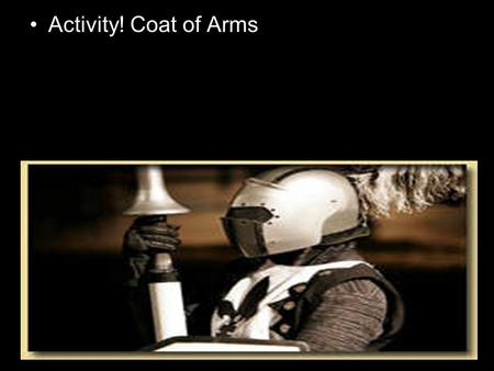 Activity! Coat of Arms. A Coat of Arms has long been a symbol of a family's identity and values. Originally used to identify warriors dressed in armor,