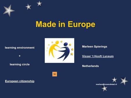 Made in Europe Marleen Spierings Visser 't Hooft Lyceum Netherlands learning environment + learning circle European citizenship.