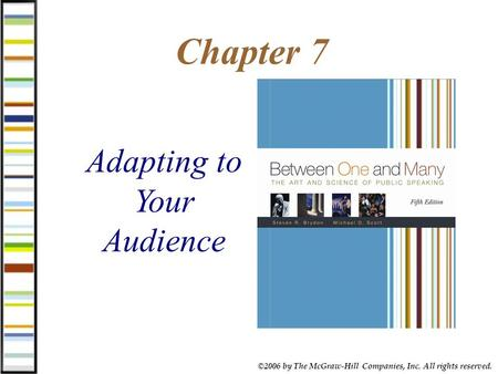 ©2006 by The McGraw-Hill Companies, Inc. All rights reserved. Chapter 7 Adapting to Your Audience.