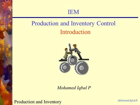 Mohamed Iqbal P Production and Inventory Control- Introduction (1) IEM Production and Inventory Control Introduction Mohamed Iqbal P.