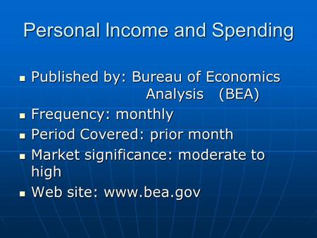 Personal Income and Spending Published by: Bureau of Economics Analysis (BEA) Published by: Bureau of Economics Analysis (BEA) Frequency: monthly Frequency: