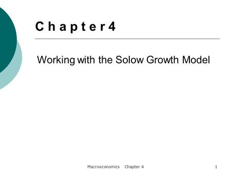 Macroeconomics Chapter 41 Working with the Solow Growth Model C h a p t e r 4.