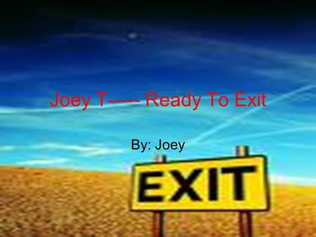 Joey T----- Ready To Exit By: Joey. Mess Up's I messed up at Mountain View by blurting out and not raising my hand. I was not trustworthy and always said.