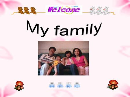 Thank you for your visiting, I am glad to see you. Here, I am going to introduce my family to you. As you see above, there are five members in family,
