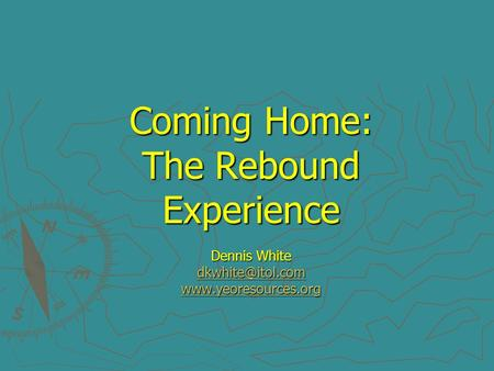 Coming Home: The Rebound Experience Dennis White