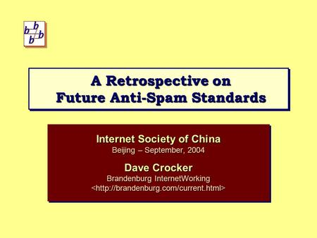 A Retrospective on Future Anti-Spam Standards Internet Society of China Beijing – September, 2004 Dave Crocker Brandenburg InternetWorking <http://brandenburg.com/current.html>