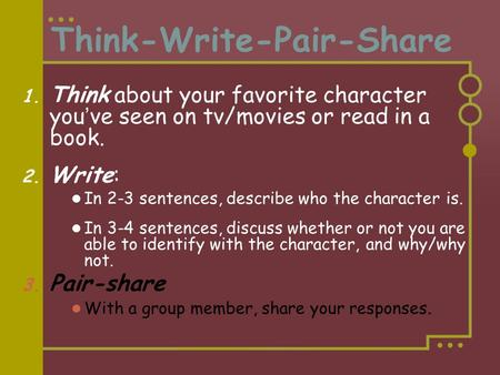 Think-Write-Pair-Share 1. Think about your favorite character you've seen on tv/movies or read in a book. 2. Write: In 2-3 sentences, describe who the.