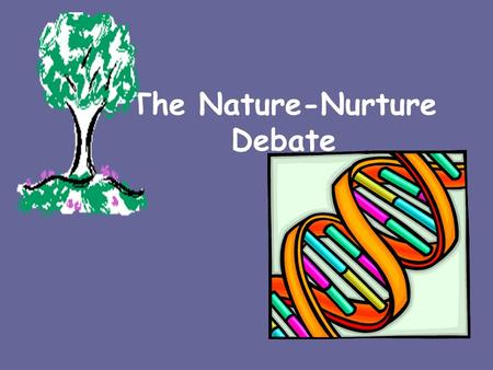 The Nature-Nurture Debate. Nature Refers to what people inherit The biological groundwork that prepares a person to develop in certain ways Genetics/DNA.