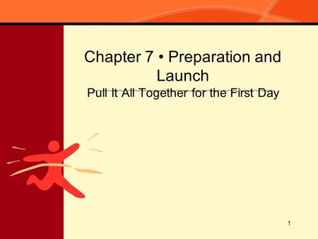 1 Chapter 7 Preparation and Launch Pull It All Together for the First Day.