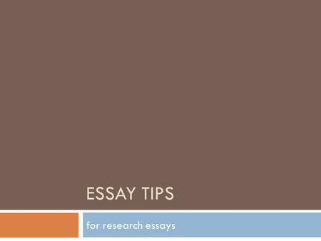 ESSAY TIPS for research essays. Essay Structure The Thesis  THE MOST IMPORTANT SENTENCE IN THE ESSAY  It is a forceful and not obvious statement about.