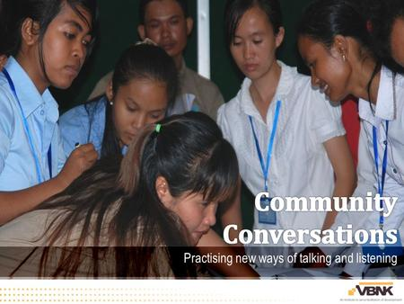 Community conversations 1.What and why 2.How – a case study from the 2010 community conversation 3.What changes can you expect?