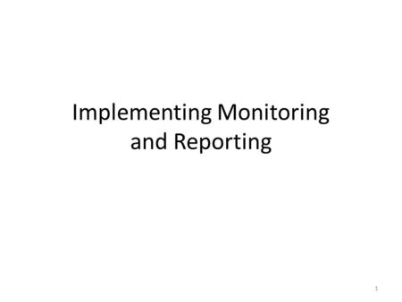 1 Implementing Monitoring and Reporting. 2 Why Should Implement Monitoring? One of the biggest complaints we hear about firewall products from almost.