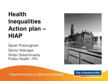 Health Inequalities Action plan – HIAP Sarah Possingham Senior Manager Wider Determinants Public Health –PH Department name or other text (optional)