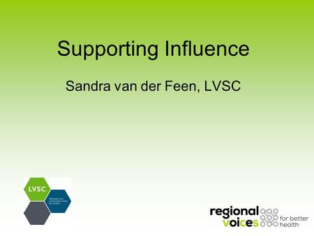 Supporting Influence Sandra van der Feen, LVSC. About Regional Voices.