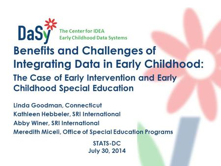 The Center for IDEA Early Childhood Data Systems Benefits and Challenges of Integrating Data in Early Childhood: The Case of Early Intervention and Early.
