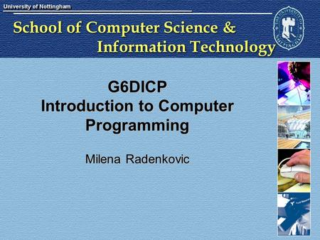 School of Computer Science & Information Technology G6DICP Introduction to Computer Programming Milena Radenkovic.