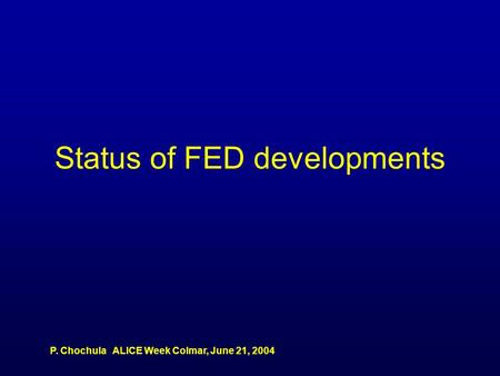 P. Chochula ALICE Week Colmar, June 21, 2004 Status of FED developments.