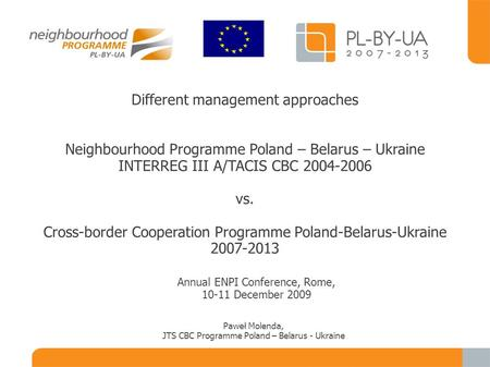 Different management approaches Neighbourhood Programme Poland – Belarus – Ukraine INTERREG III A/TACIS CBC 2004-2006 vs. Cross-border Cooperation Programme.