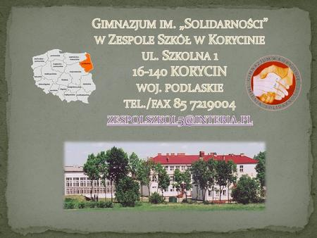 On 01 September 1999, according to the guidelines of the reform of education, Junior High School in Korycin started its activity.