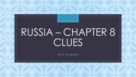C RUSSIA – CHAPTER 8 CLUES World Geography. #1 The physical feature separating Eurasia Ural Mountains.