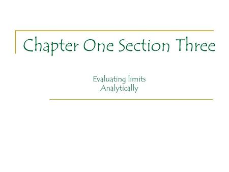 Chapter One Section Three Evaluating limits Analytically.