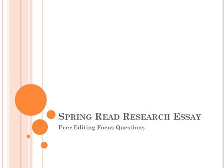 S PRING R EAD R ESEARCH E SSAY Peer Editing Focus Questions.