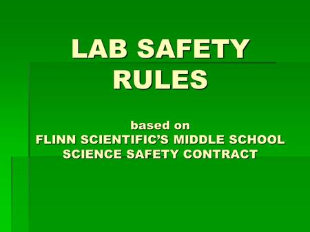 LAB SAFETY RULES based on FLINN SCIENTIFIC'S MIDDLE SCHOOL SCIENCE SAFETY CONTRACT.