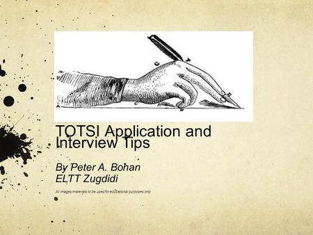 TOTSI Application and Interview Tips By Peter A. Bohan ELTT Zugdidi All images/materials to be used for educational purposes only.