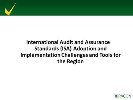International Audit and Assurance Standards (ISA) Adoption and Implementation Challenges and Tools for the Region.