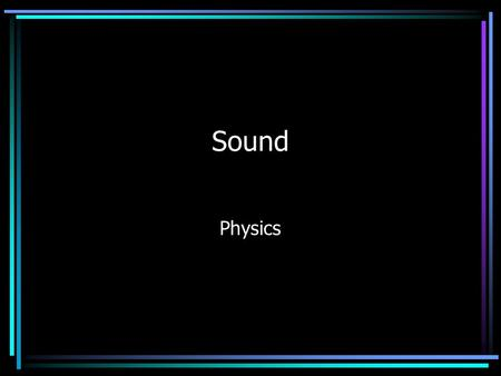 Sound Physics. Sound Source All sounds are produced by the vibrations of material objects The frequency of sounds is often described by the word pitch.