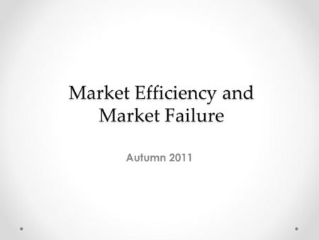 Market Efficiency and Market Failure Autumn 2011.