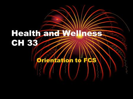 Health and Wellness CH 33 Orientation to FCS. Journal Why do people today need to make more of an effort to be physically active than they did in the.