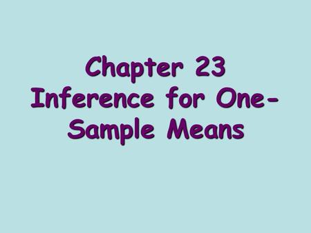 Chapter 23 Inference for One- Sample Means. Steps for doing a confidence interval: 1)State the parameter 2)Conditions 1) The sample should be chosen randomly.
