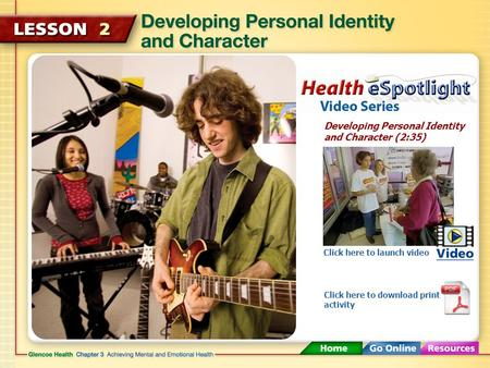 Developing Personal Identity and Character (2:35) Click here to launch video Click here to download print activity.