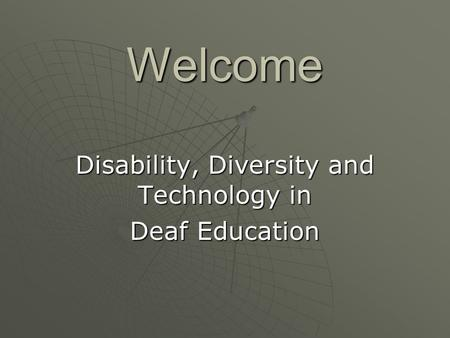 Welcome Disability, Diversity and Technology in Deaf Education.