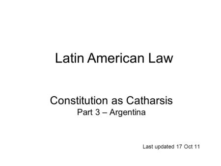 Constitution as Catharsis Part 3 – Argentina Last updated 17 Oct 11 Latin American Law.
