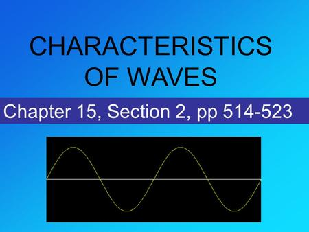 CHARACTERISTICS OF WAVES Chapter 15, Section 2, pp 514-523.