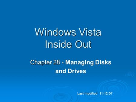Windows Vista Inside Out Chapter 28 - Chapter 28 - Managing Disks and Drives Last modified 11-12-07.