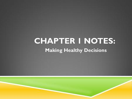 CHAPTER 1 NOTES: Making Healthy Decisions. SECTION 1.1WHAT IS HEALTH?