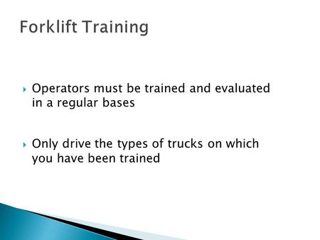  Operators must be trained and evaluated in a regular bases  Only drive the types of trucks on which you have been trained 1a.