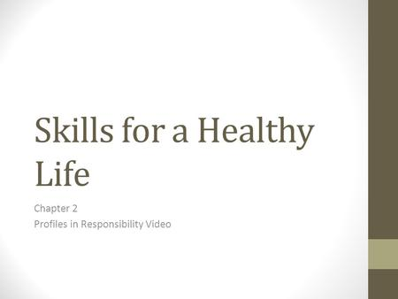 Skills for a Healthy Life Chapter 2 Profiles in Responsibility Video.