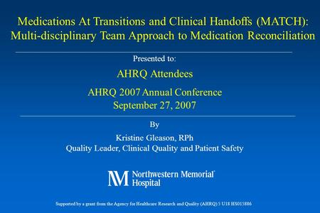 Presented to: AHRQ Attendees AHRQ 2007 Annual Conference September 27, 2007 By Kristine Gleason, RPh Quality Leader, Clinical Quality and Patient Safety.