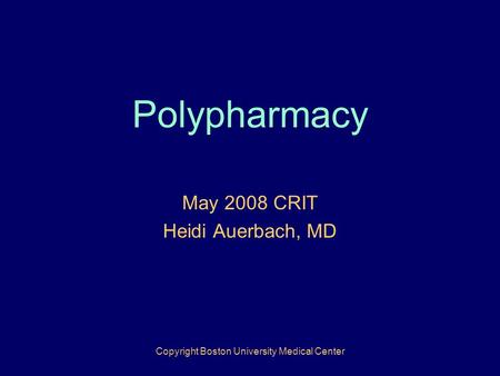 Polypharmacy May 2008 CRIT Heidi Auerbach, MD Copyright Boston University Medical Center.