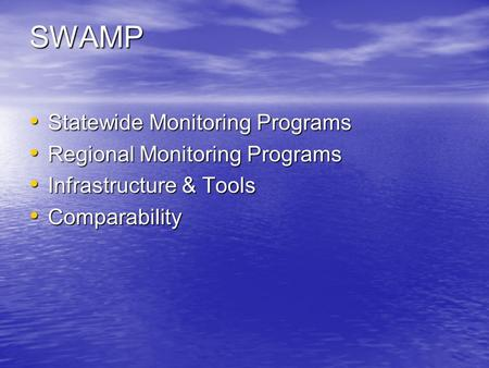 SWAMP Statewide Monitoring Programs Statewide Monitoring Programs Regional Monitoring Programs Regional Monitoring Programs Infrastructure & Tools Infrastructure.