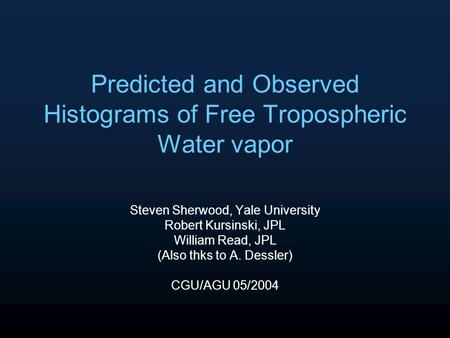 Predicted and Observed Histograms of Free Tropospheric Water vapor Steven Sherwood, Yale University Robert Kursinski, JPL William Read, JPL (Also thks.